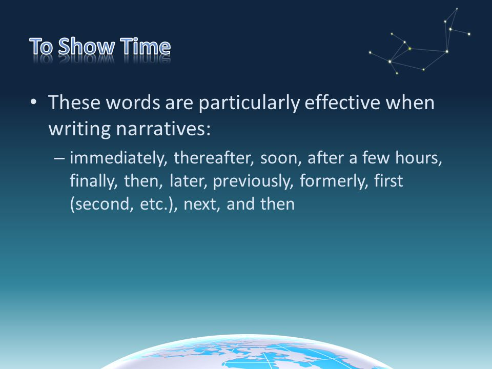 To Show Time These words are particularly effective when writing narratives: