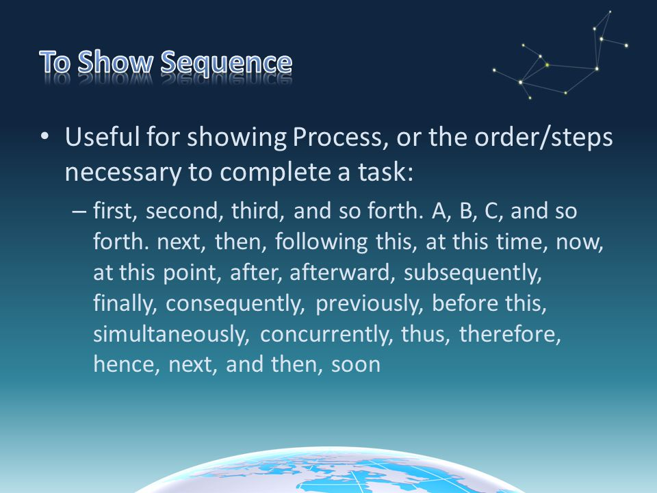 To Show Sequence Useful for showing Process, or the order/steps necessary to complete a task: