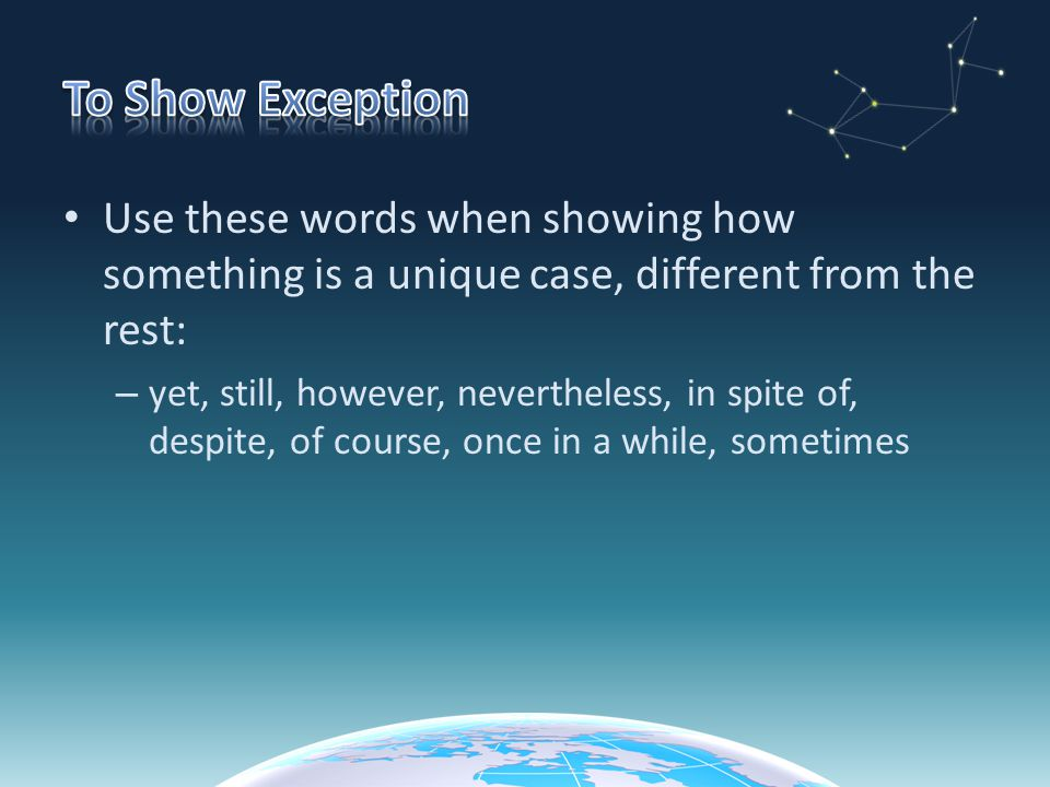 To Show Exception Use these words when showing how something is a unique case, different from the rest: