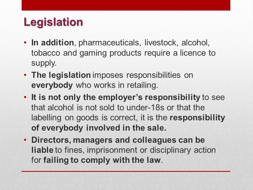 Legislation In addition, pharmaceuticals, livestock, alcohol, tobacco and gaming products require a licence to supply.