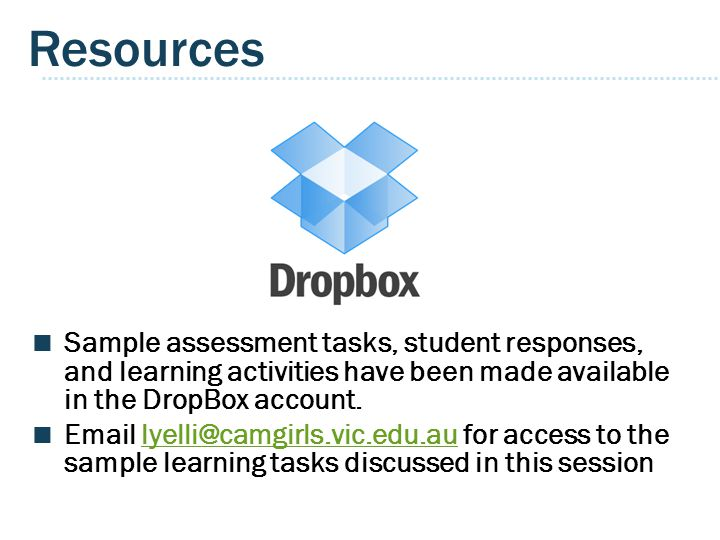 Resources Sample assessment tasks, student responses, and learning activities have been made available in the DropBox account.
