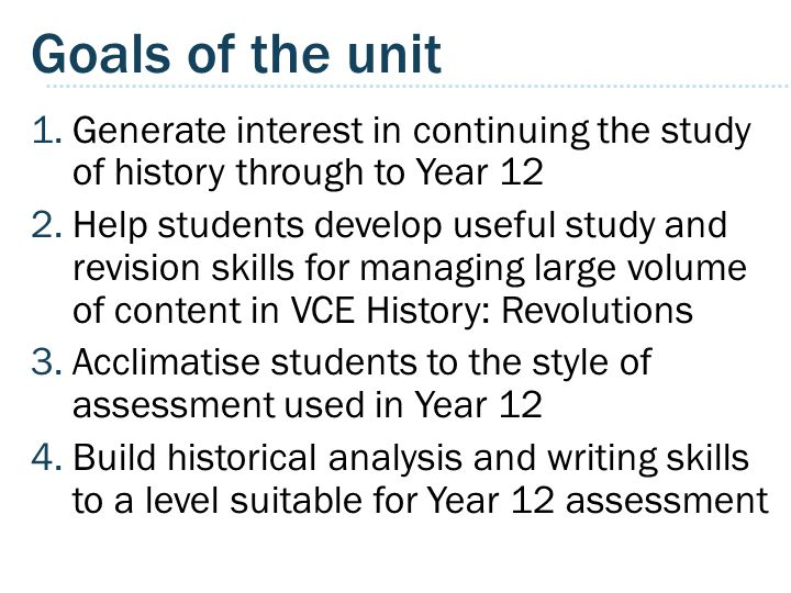 Goals of the unit Generate interest in continuing the study of history through to Year 12.