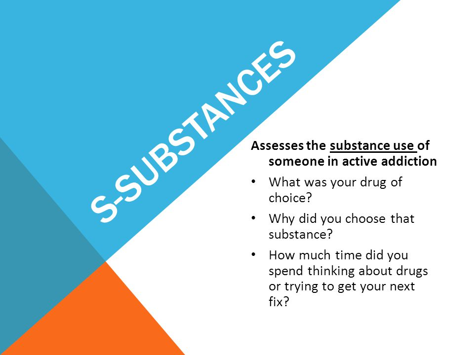 S-Substances Assesses the substance use of someone in active addiction