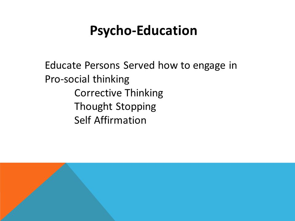 Psycho-Education Educate Persons Served how to engage in