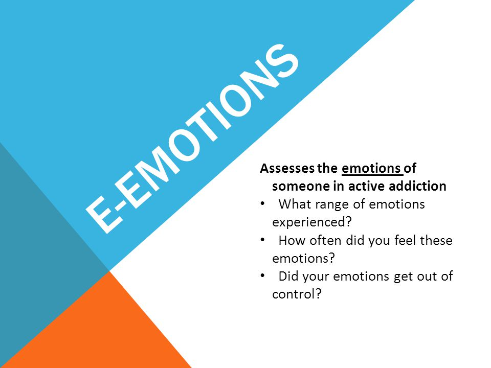 E-Emotions Assesses the emotions of someone in active addiction