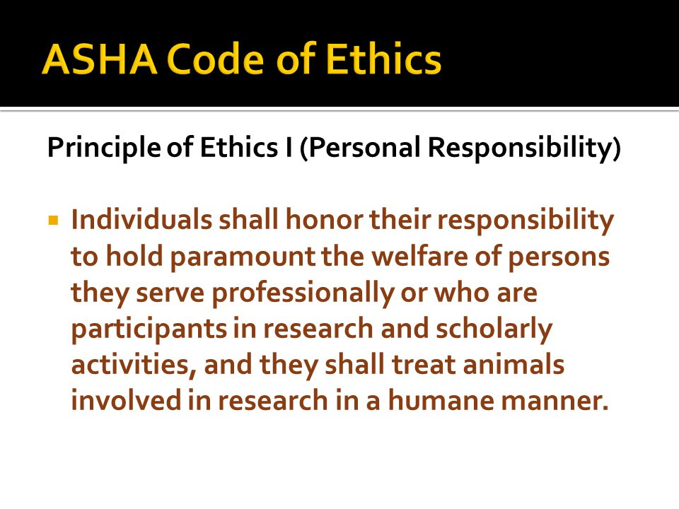 ASHA Code of Ethics Principle of Ethics I (Personal Responsibility)