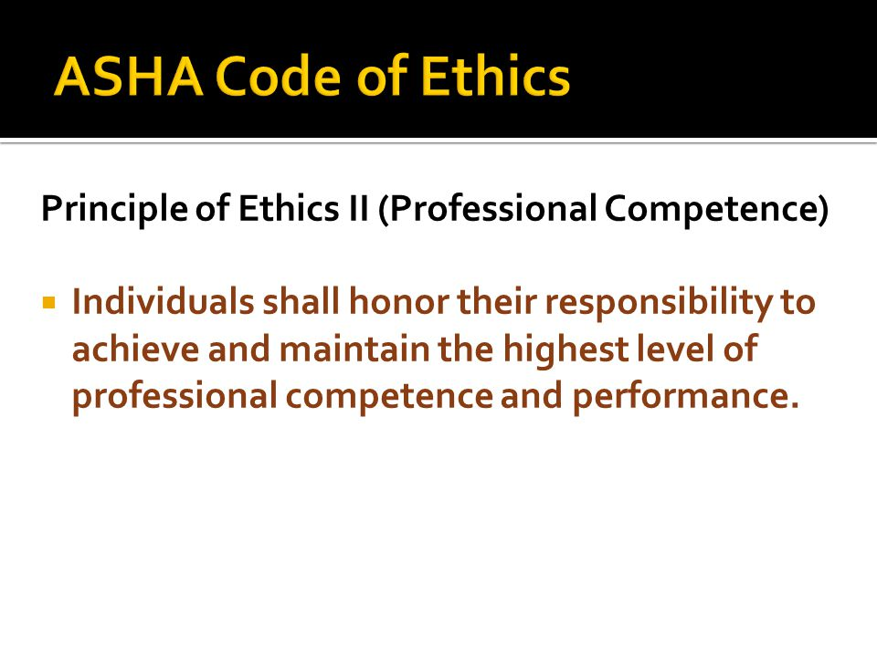 ASHA Code of Ethics Principle of Ethics II (Professional Competence)