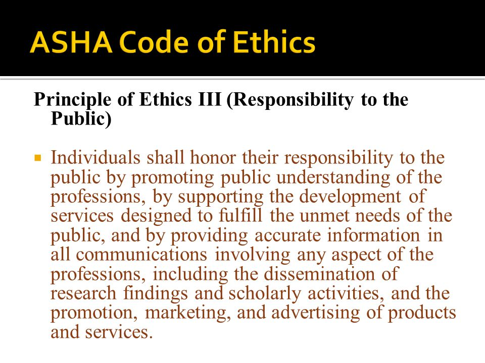 ASHA Code of Ethics Principle of Ethics III (Responsibility to the Public)