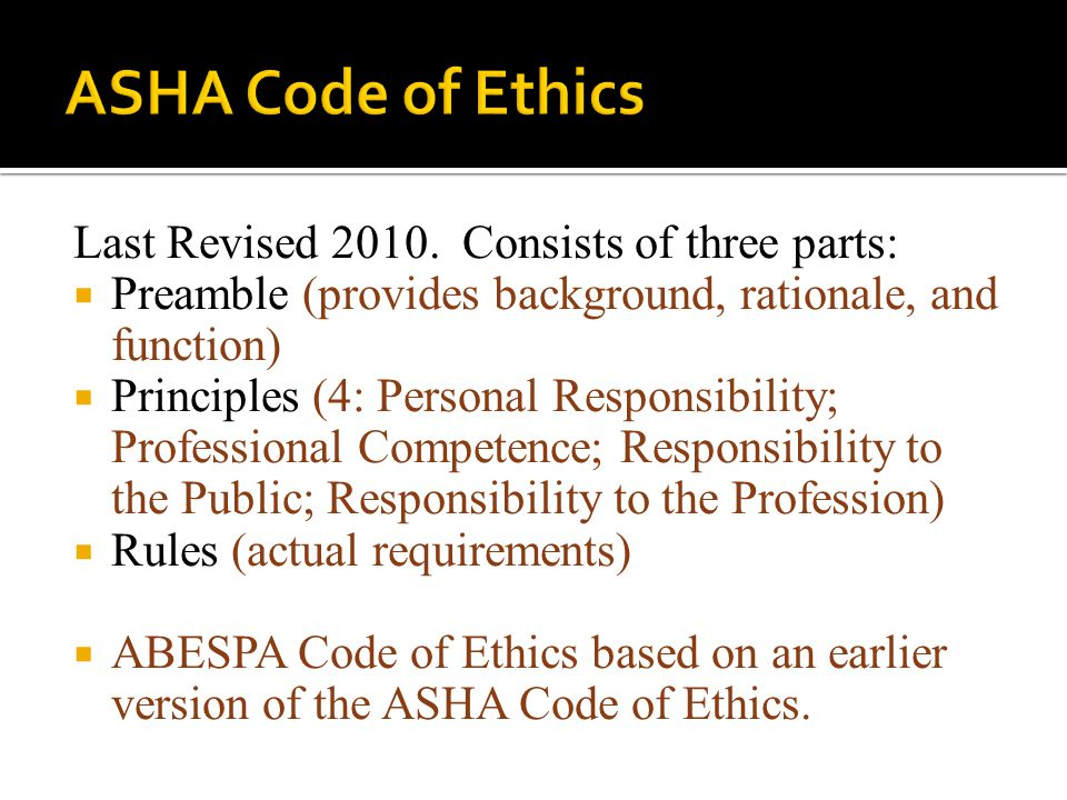 ASHA Code of Ethics Last Revised 2010. Consists of three parts: