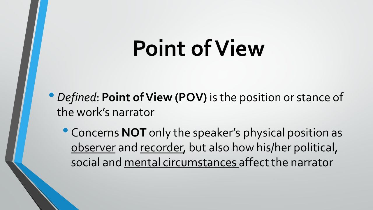 Point of View Defined: Point of View (POV) is the position or stance of the work's narrator.