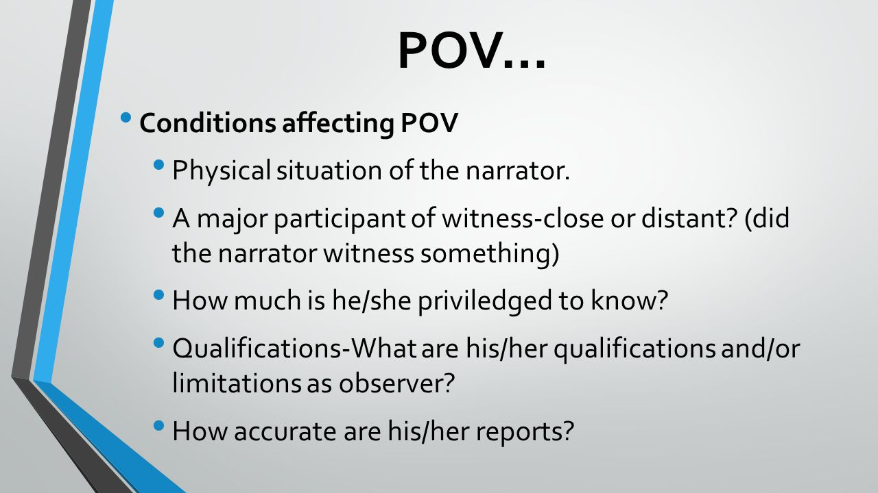 POV… Conditions affecting POV Physical situation of the narrator.