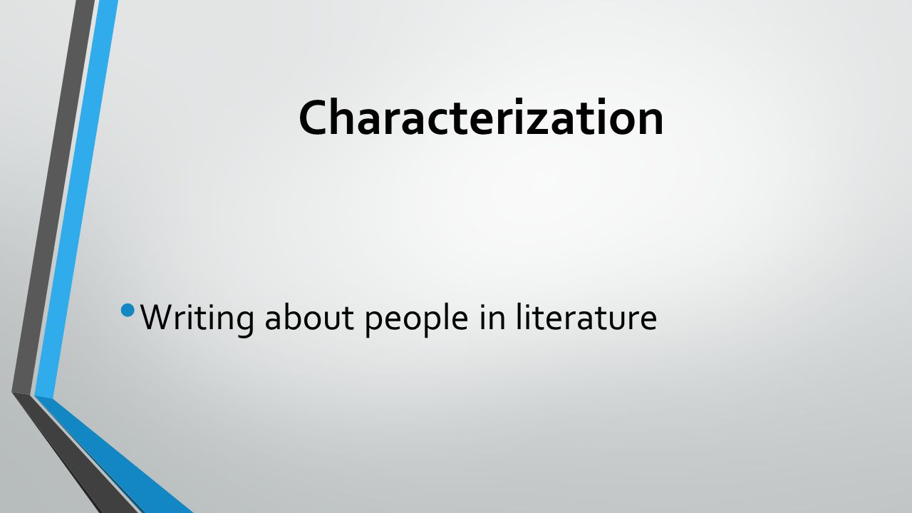 Characterization Writing about people in literature