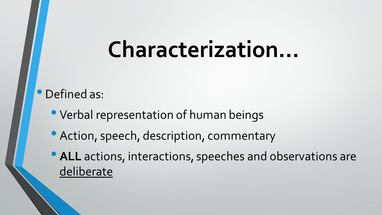 Characterization… Defined as: Verbal representation of human beings