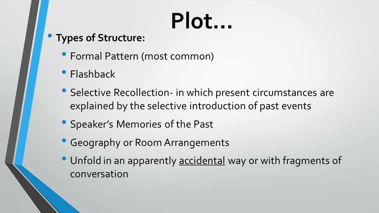 Plot… Types of Structure: Formal Pattern (most common) Flashback