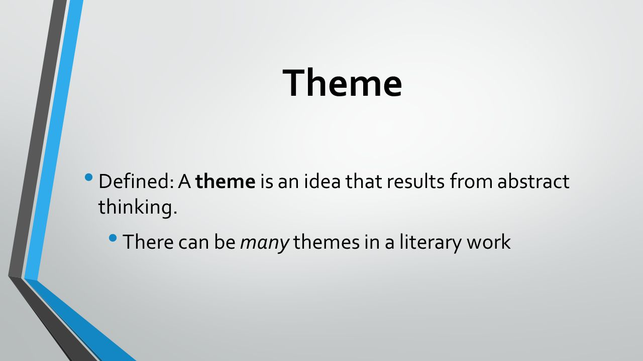 Theme Defined: A theme is an idea that results from abstract thinking.
