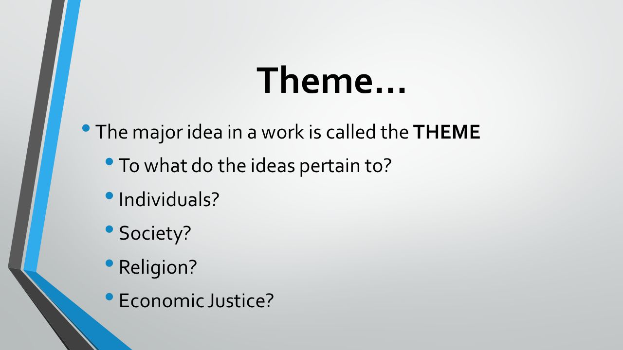 Theme… The major idea in a work is called the THEME