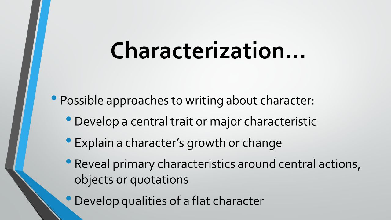 Characterization… Possible approaches to writing about character: