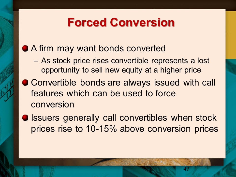 Forced Conversion A firm may want bonds converted