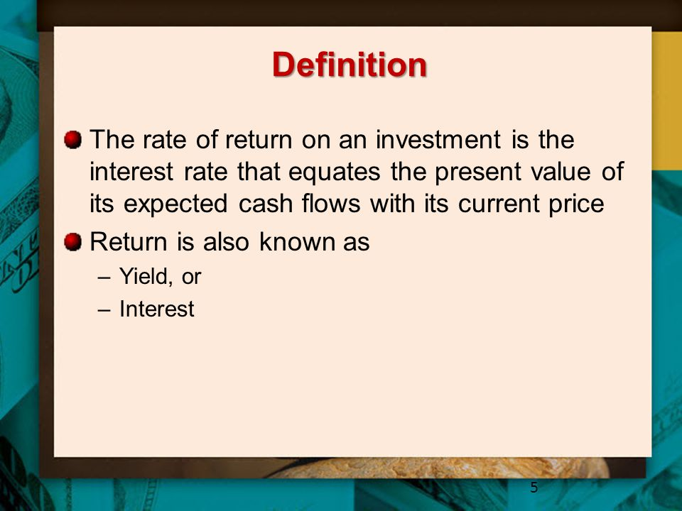 Definition The rate of return on an investment is the interest rate that equates the present value of its expected cash flows with its current price.