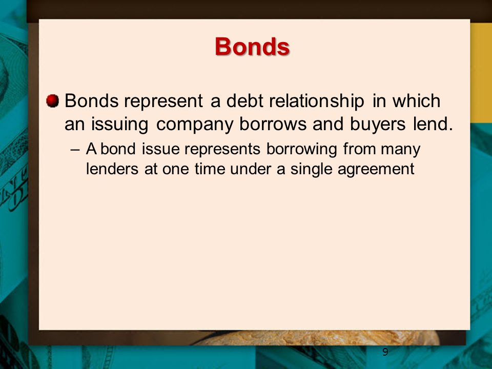 Bonds Bonds represent a debt relationship in which an issuing company borrows and buyers lend.