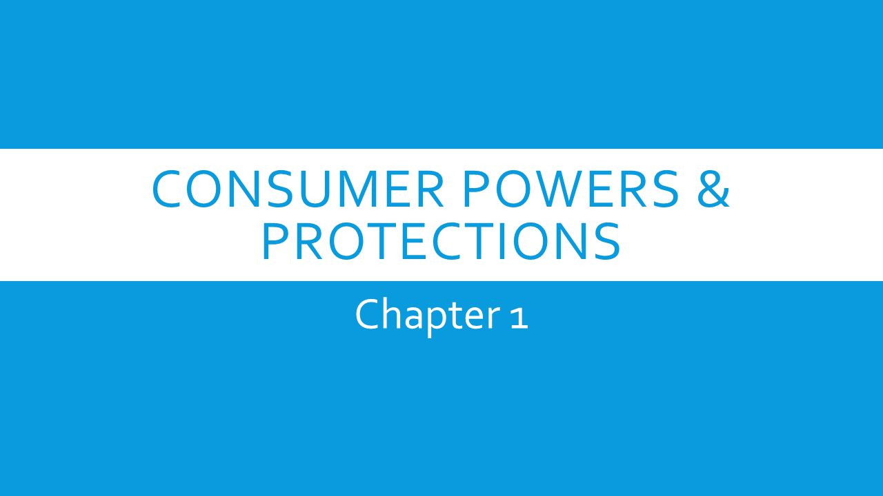 Consumer Powers & protections