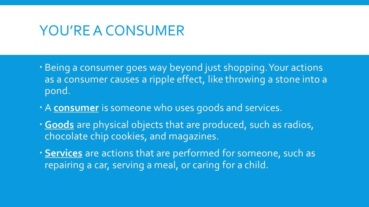 You're a consumer