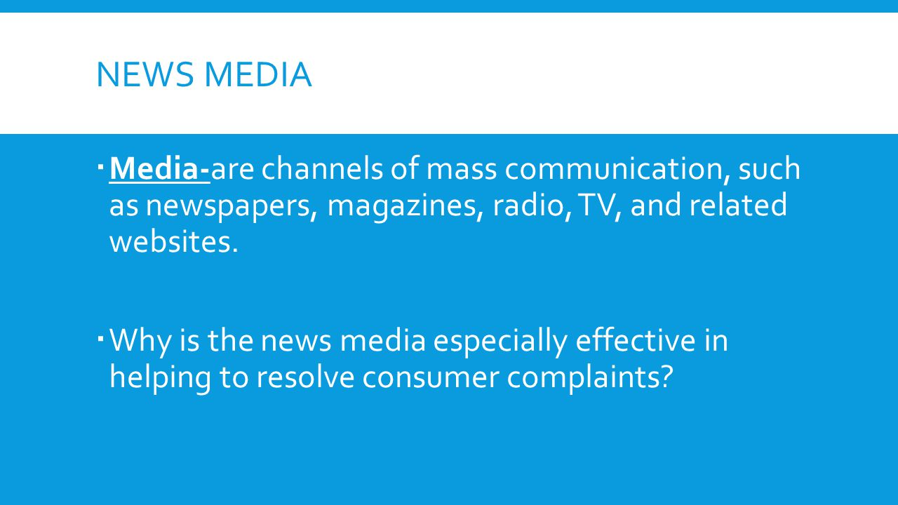 News Media Media-are channels of mass communication, such as newspapers, magazines, radio, TV, and related websites.