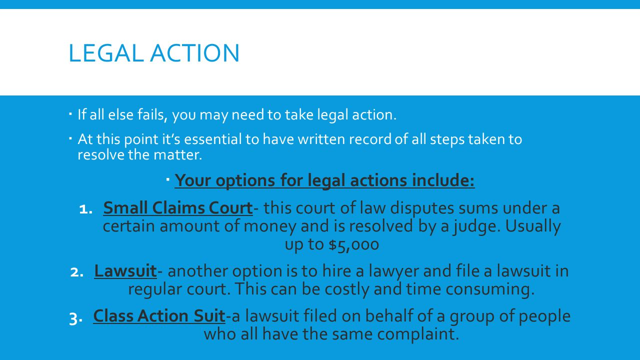 Your options for legal actions include: