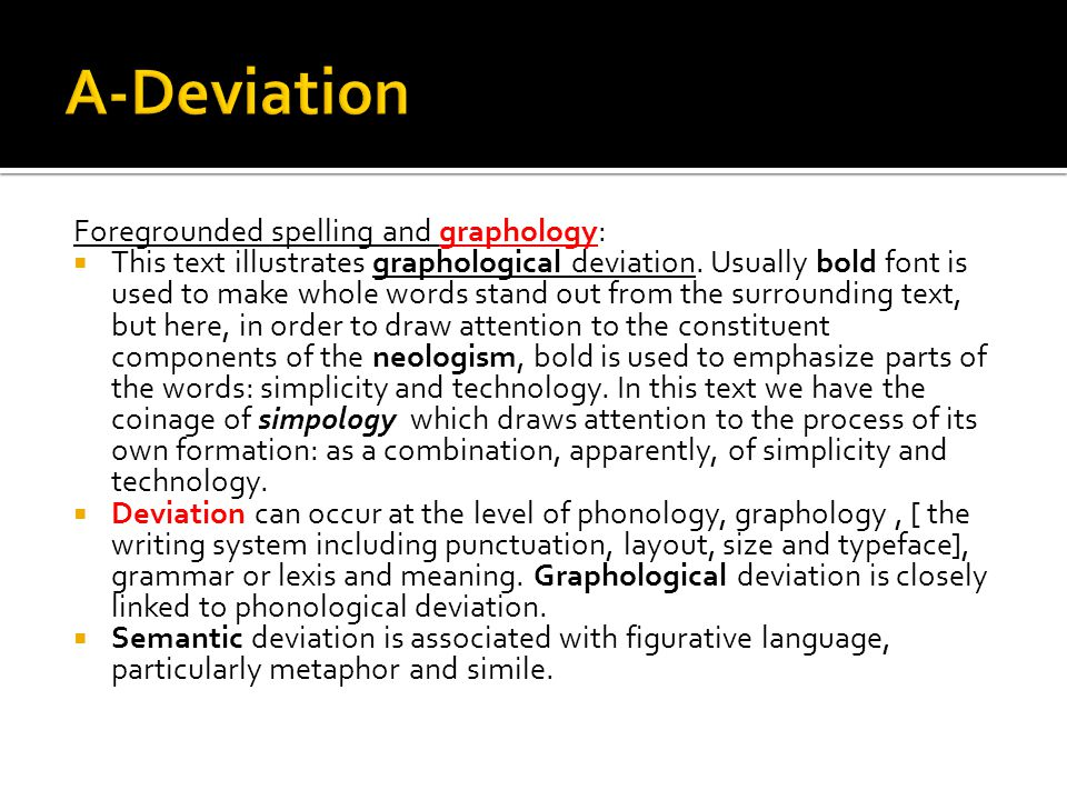 A-Deviation Foregrounded spelling and graphology: