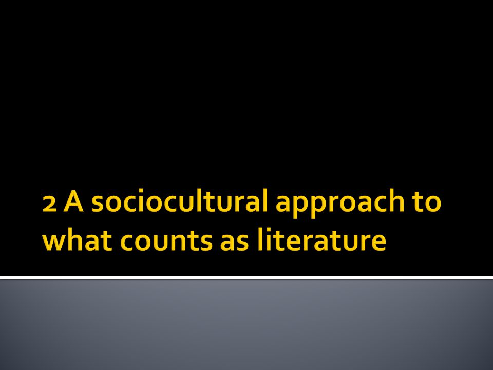 2 A sociocultural approach to what counts as literature