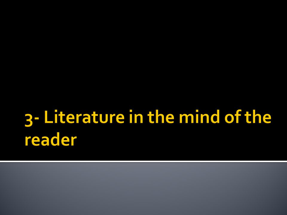 3- Literature in the mind of the reader