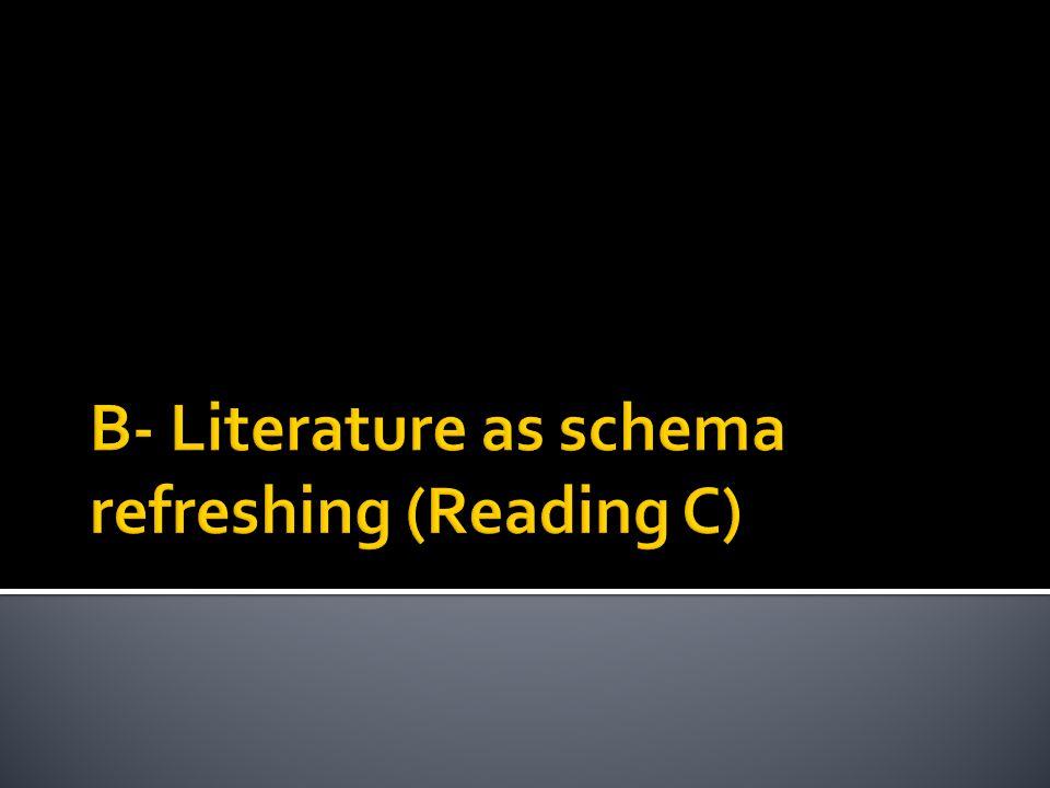 B- Literature as schema refreshing (Reading C)