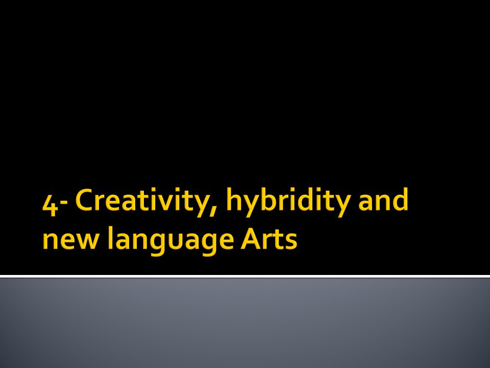 4- Creativity, hybridity and new language Arts
