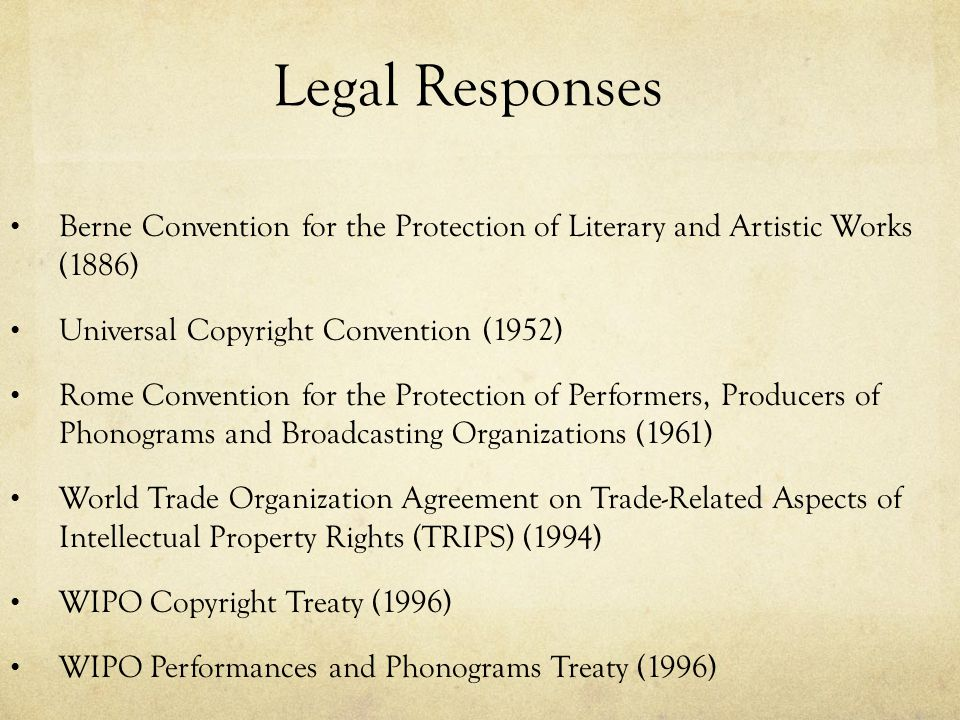 Legal Responses Berne Convention for the Protection of Literary and Artistic Works (1886) Universal Copyright Convention (1952)