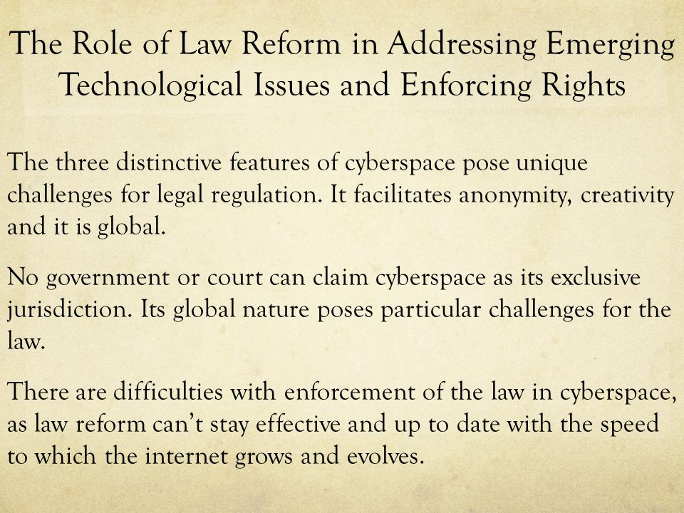 The Role of Law Reform in Addressing Emerging Technological Issues and Enforcing Rights