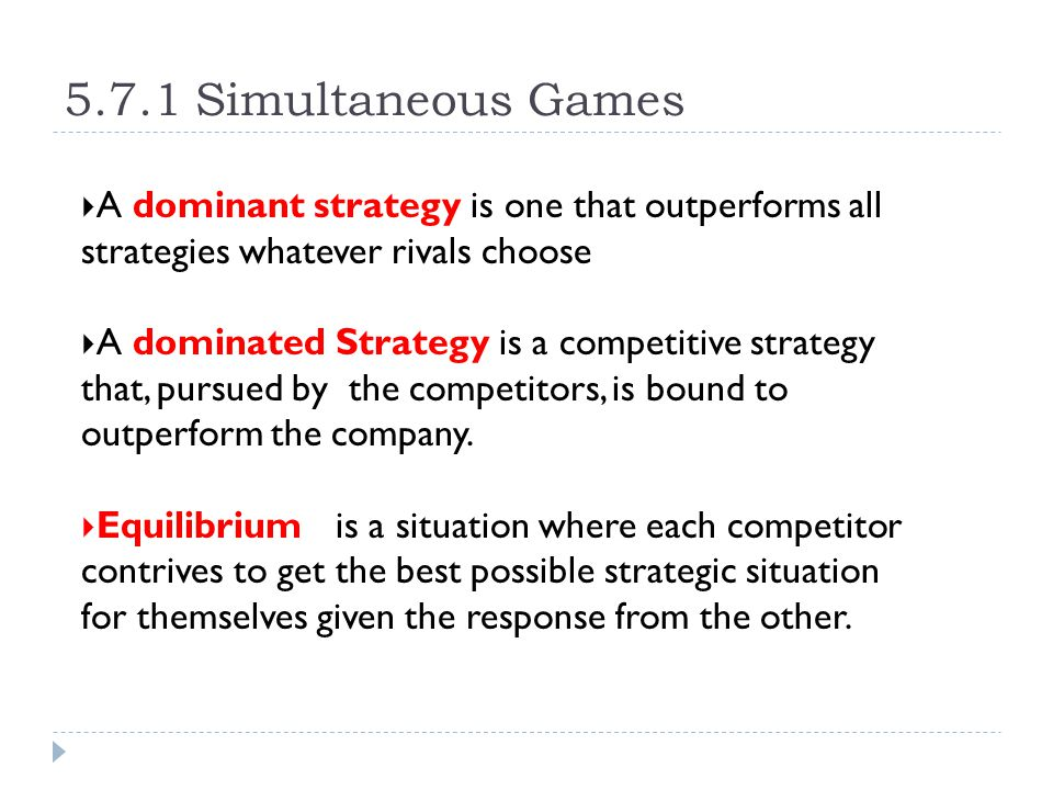 5.7.1 Simultaneous Games A dominant strategy is one that outperforms all strategies whatever rivals choose.