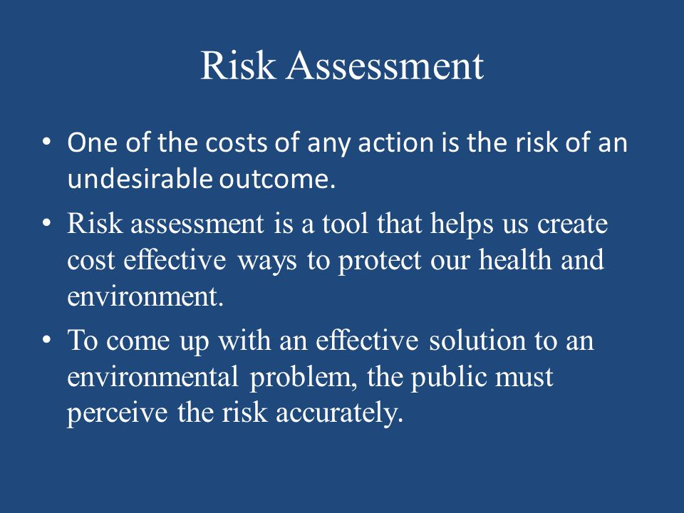 Risk Assessment One of the costs of any action is the risk of an undesirable outcome.
