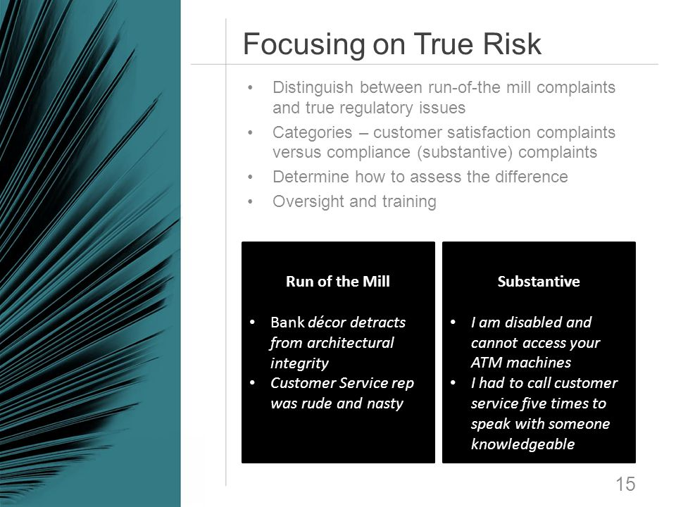 Focusing on True Risk Distinguish between run-of-the mill complaints and true regulatory issues.