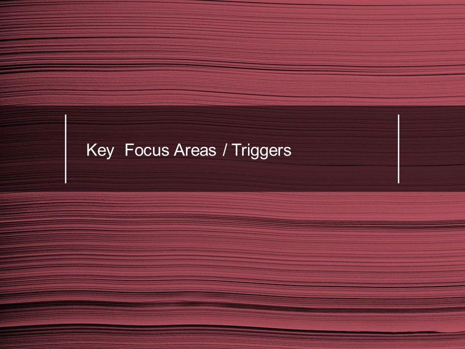 Key Focus Areas / Triggers