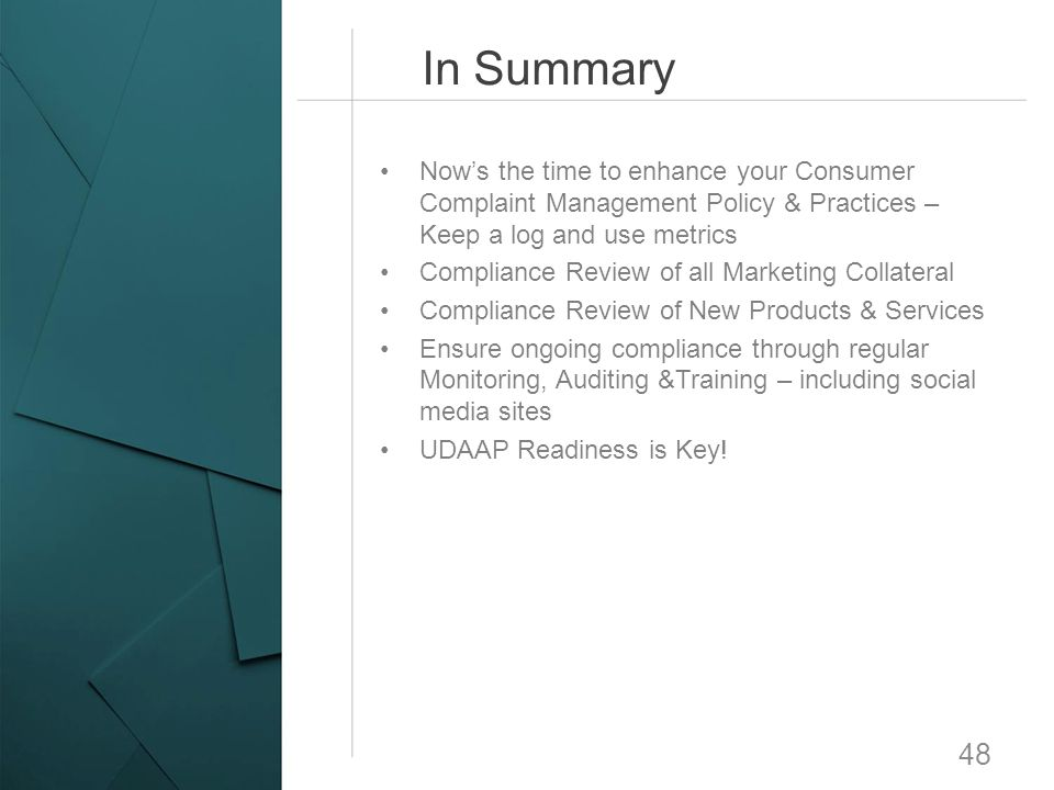 In Summary Now's the time to enhance your Consumer Complaint Management Policy & Practices – Keep a log and use metrics.