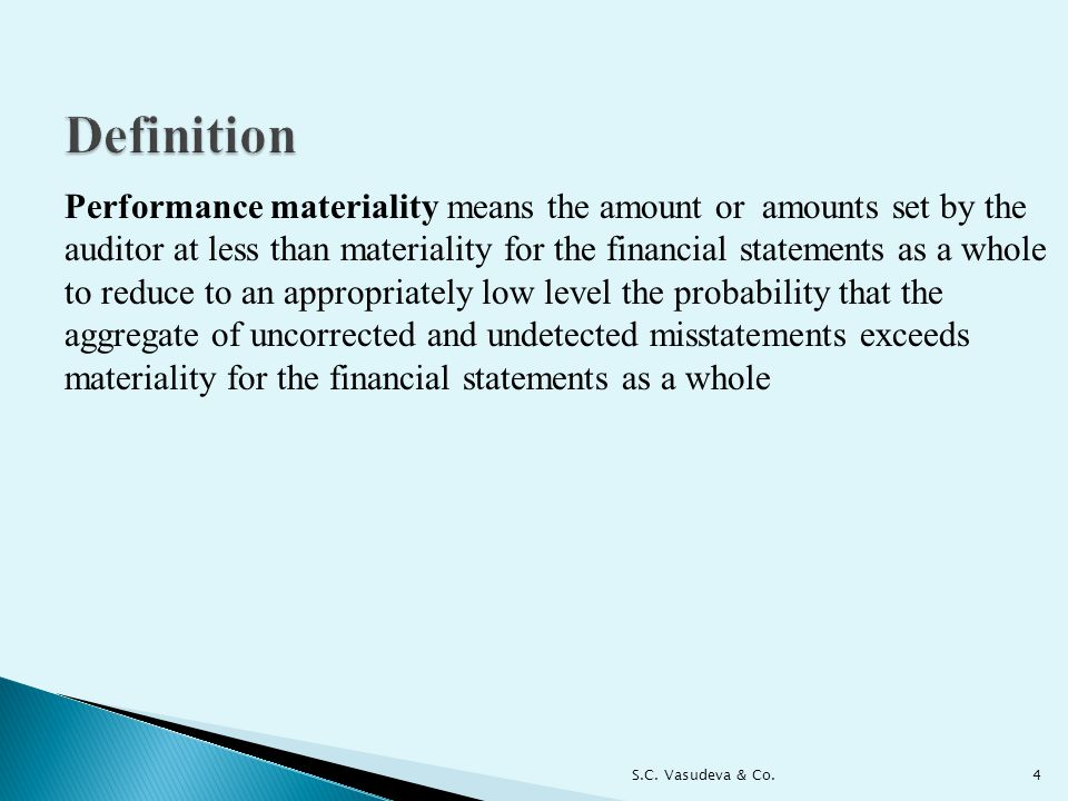 Definition Performance materiality means the amount or amounts set by the. auditor at less than materiality for the financial statements as a whole.