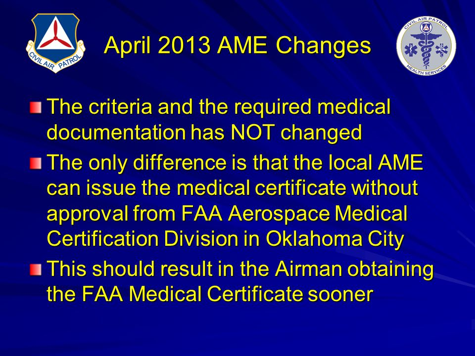 April 2013 AME Changes The criteria and the required medical documentation has NOT changed.