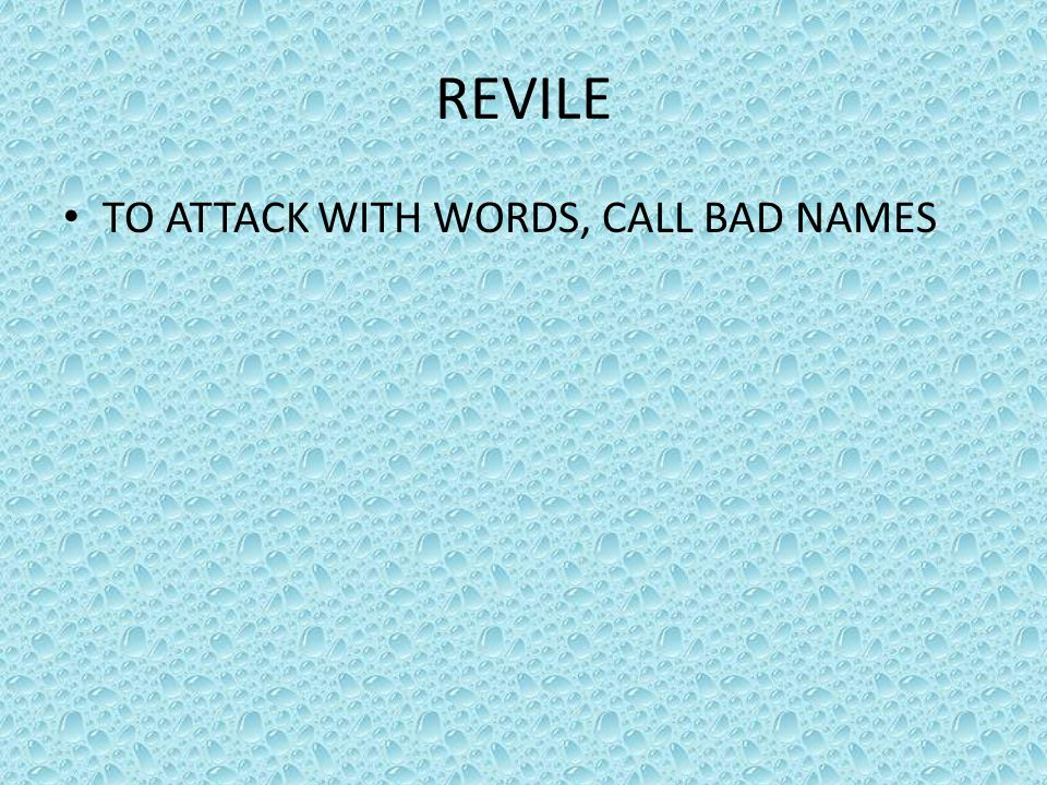 REVILE TO ATTACK WITH WORDS, CALL BAD NAMES