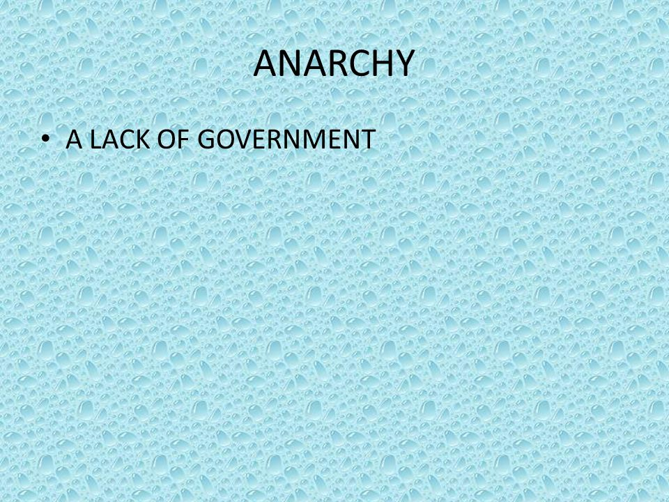 ANARCHY A LACK OF GOVERNMENT