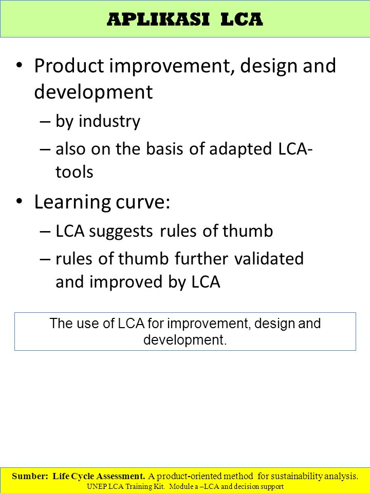 The use of LCA for improvement, design and development.