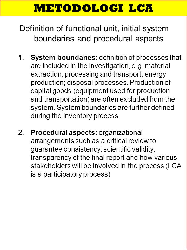 METODOLOGI LCA Definition of functional unit, initial system boundaries and procedural aspects.