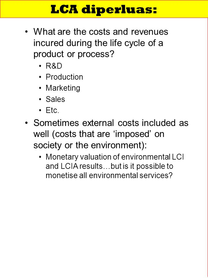 LCA diperluas: What are the costs and revenues incured during the life cycle of a product or process