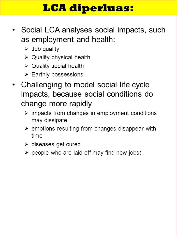 LCA diperluas: Social LCA analyses social impacts, such as employment and health: Job quality. Quality physical health.