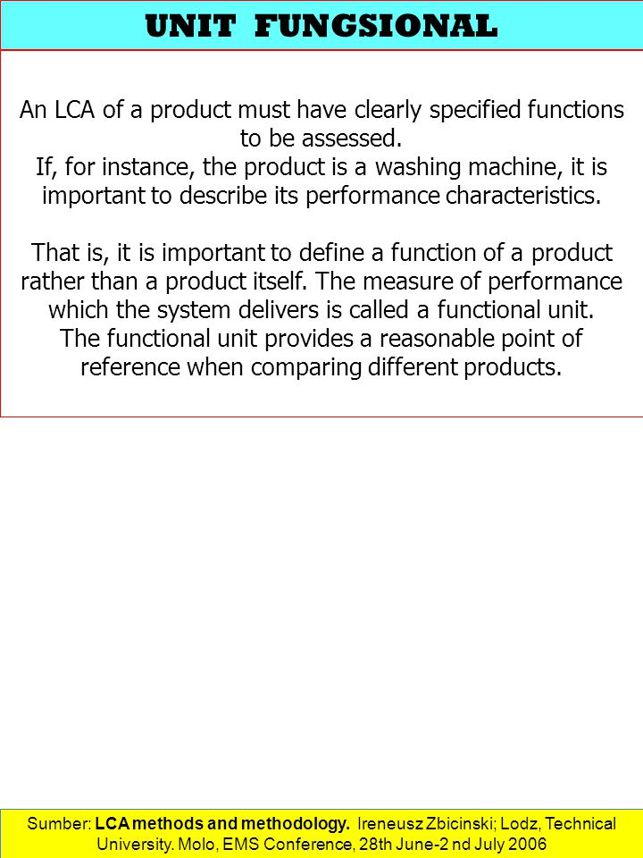 UNIT FUNGSIONAL An LCA of a product must have clearly specified functions to be assessed.