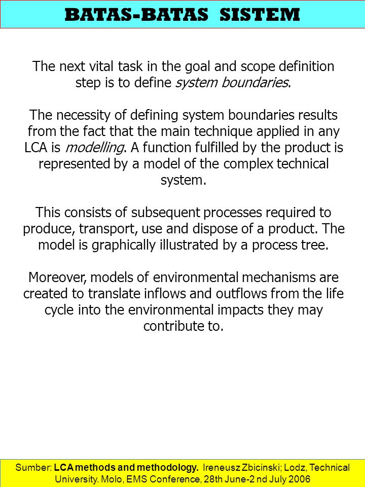 BATAS-BATAS SISTEM The next vital task in the goal and scope definition step is to define system boundaries.